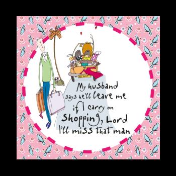 Funny Wife & Husband Birthday Card - MY HUSBAND Says He'll LEAVE Me - HUMOROUS Birthday CARD - Too MUCH Shopping - SHOPAHOLIC Greeting CARD