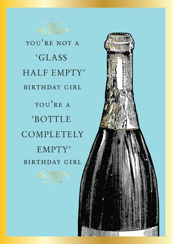 Drinking Birthday Cards - YOU'RE Not a GLASS Half EMPTY - FUNNY Female Alc