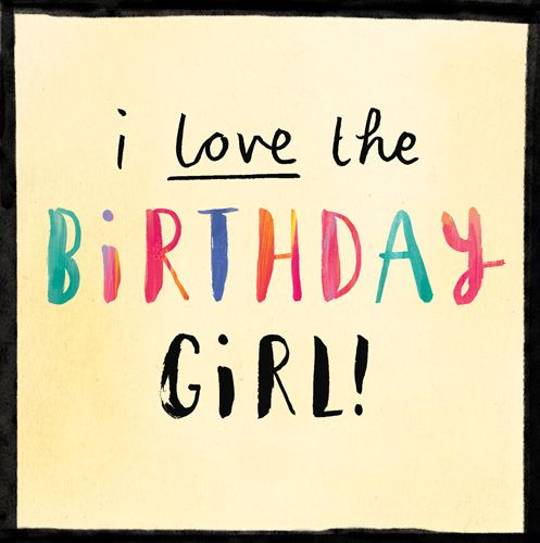 Birthday Cards for Girls - I LOVE The Birthday GIRL - Birthday CARD for Wom