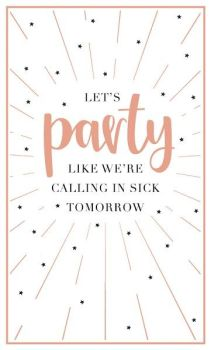 Birthday Card for Her - LET'S PARTY Like WE'RE Calling in SICK - Friends Birthday CARDS - Humorous Card - BESTIE Card - FUNNY Friend CARD