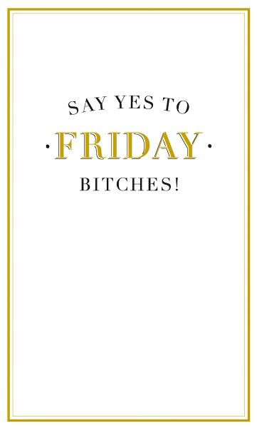Bitch Birthday Card - SAY Yes To FRIDAY Bitches - Funny BIRTHDAY Card - Rud