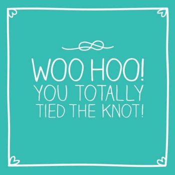 Wedding Day Cards - WOO HOO YOU Totally TIED The KNOT - Funny WEDDING Cards - Wedding CARDS - Humour & FUNNY Wedding CARDS - Wedding CONGRATS