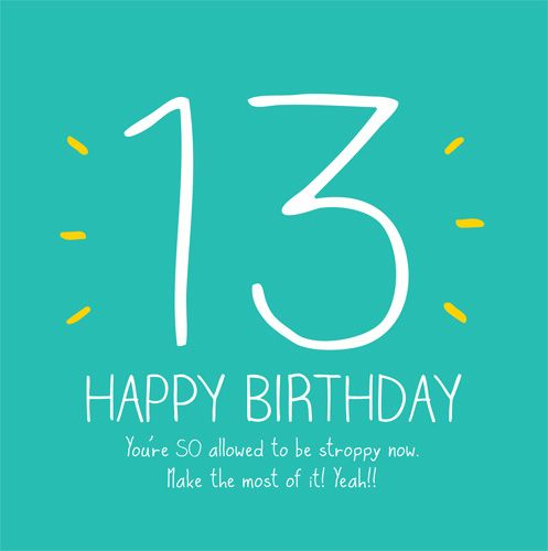 13th Birthday Card - YOU'RE So ALLOWED TO Be Stroppy Now - HAPPY BIRTHDAY -