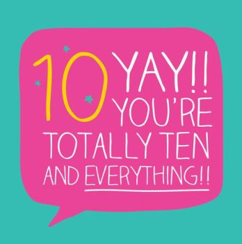10th Birthday Card - YAY You're TOTALLY Ten & Everything - CARD For SON - Grandson - GODSON - Daughter - NIECE - GRANDDAUGHTER