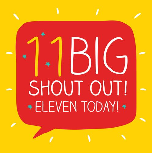 11th Birthday Card - BIG SHOUT OUT - Eleven Today - Birthday CARD For 11 YE