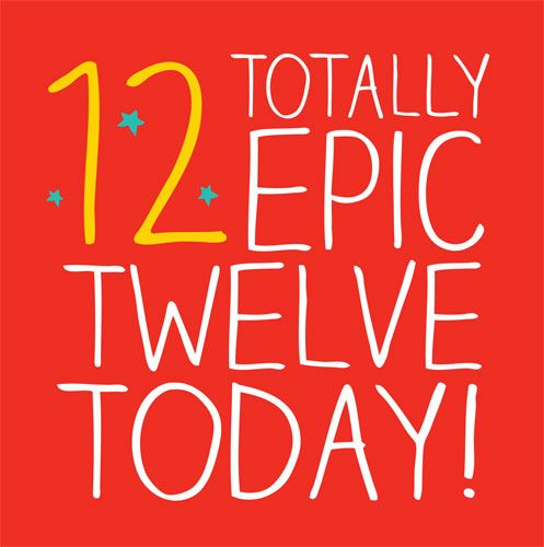 12th Birthday Card - Totally Epic TWELVE TODAY - Boys - Girls AGE 12 BIRTHD