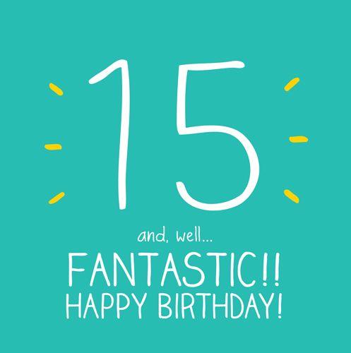 15th Birthday Card - 15 & WELL Fantastic - HAPPY BIRTHDAY - Age 15 Birthday