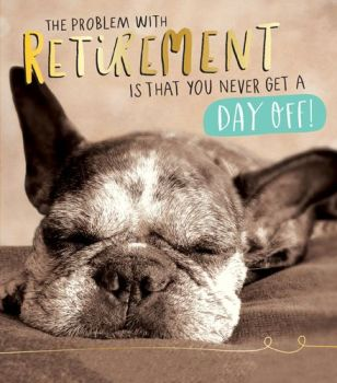 Dog Retirement Card - RETIREMENT Cards - You Never GET A Day OFF - FUNNY Retirement CARD - Sarcastic RETIREMENT Card - Retirement CARD Mum - DAD
