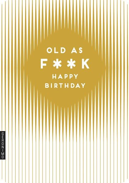 Banter Cards - Rude BIRTHDAY Card - Old As F**K - Getting Old Birthday Card