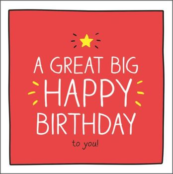 Birthday Cards - A GREAT Big HAPPY Birthday - Happy BIRTHDAY Cards - BIRTHDAY Card For DAUGHTER - Son - Friend SISTER - Brother - FUN Birthday CARD
