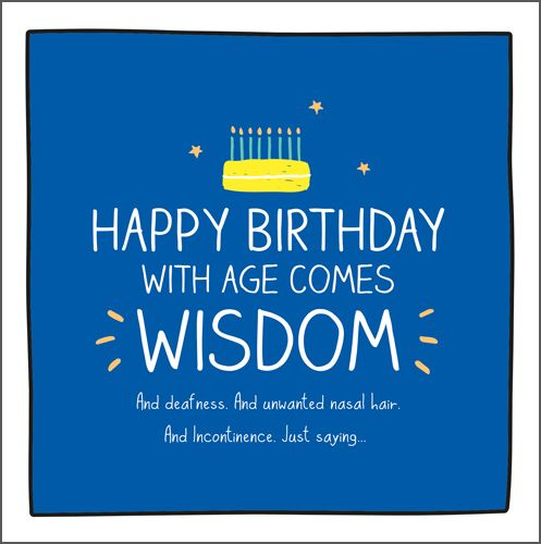 Funny Cards About Old Age - BIRTHDAY Cards - WITH Age COMES Wisdom - MALE B