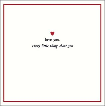 Valentine Card - LOVE You - Every Little THING About YOU - Valentine's CARDS For HUSBAND - Wife - BOYFRIEND - Girlfriend - PARTNER - Romantic CARD