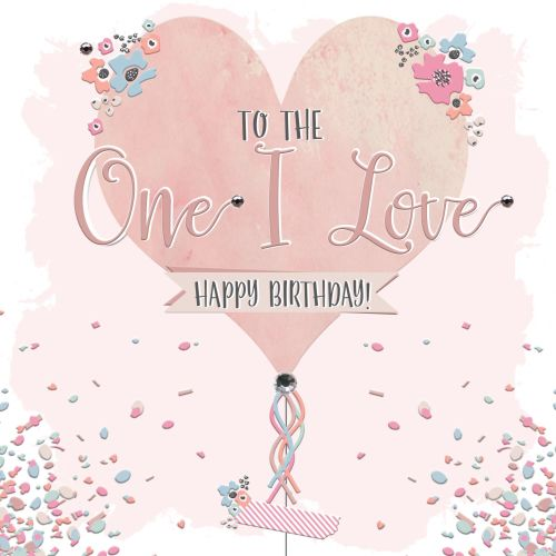 Romantic Female Birthday Card To The One I Love Happy Birthday