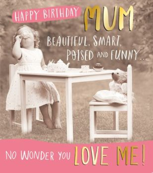 Birthday Card For Mum - FUNNY Birthday CARD For MUM - No WONDER you LOVE ME - Happy BIRTHDAY Mum Greeting CARD - HUMOROUS Tea PARTY Birthday CARD