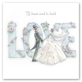 Wedding Cards - To HAVE and to HOLD - Bride & GROOM - WEDDING Congratulations CARDS - Couple Mr & Mrs - LOVE & Flowers