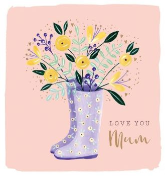 LOVE YOU MUM - Pretty MOTHER'S Day CARD - ROSE Gold CARD For MUM - Wellington BOOTS/Floral Mother's DAY CARD