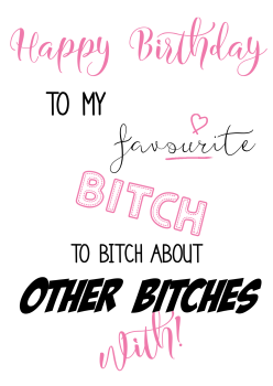 Bitch Birthday Card - TO My FAVOURITE Bitch - Funny BIRTHDAY Card - Rude CARD - Sarcastic BIRTHDAY Card - CARD For GIRLFRIEND - Best FRIEND - Friend
