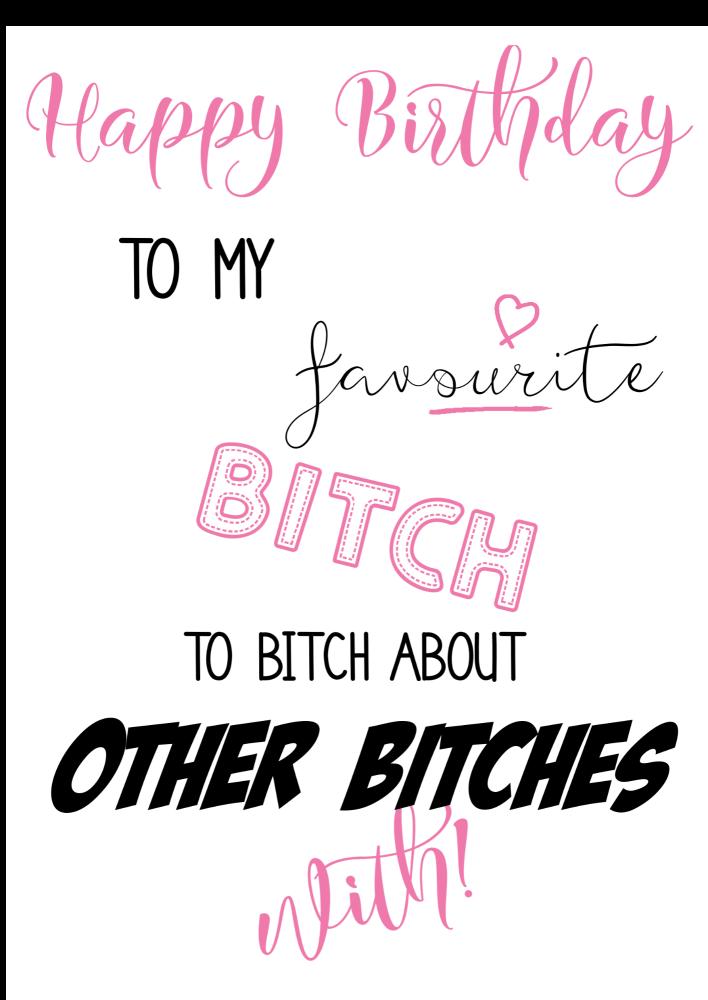 Bitch Birthday Card - TO My FAVOURITE Bitch - Funny BIRTHDAY Card - Rude CA