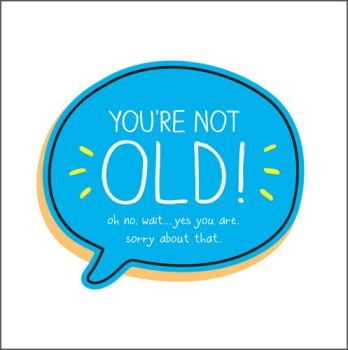 Birthday Card - OLD Age Humorous BIRTHDAY Card - YOU'RE Not OLD - Funny OLD Age Birthday CARD - Rude & Funny AGE CARD - Birthday CARD for FRIEND
