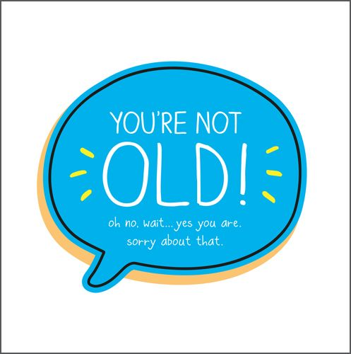 Birthday Cards - YOU'RE Not OLD - Funny BIRTHDAY Cards - AGE Birthday CARD