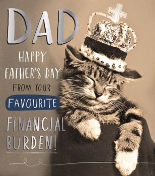 Funny Father's Day Cards - FROM Your Favourite FINANCIAL Burden - CAT Father's Day CARDS - Father's DAY Card FOR DAD - Humorous FATHER'S Day CARDS