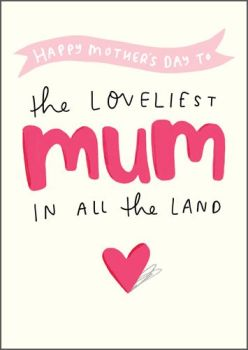 Mother's Day Card - The LOVELIEST Mum In All THE LAND - Cute CARD For MOTHER'S Day - MOTHERING Sunday Greeting CARD