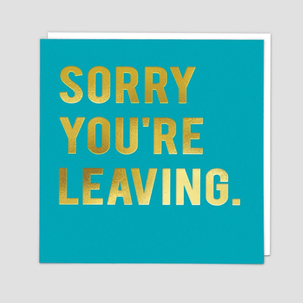 Leaving Cards - SORRY You're  LEAVING - Goodbye CARDS - Farewell GREETING C