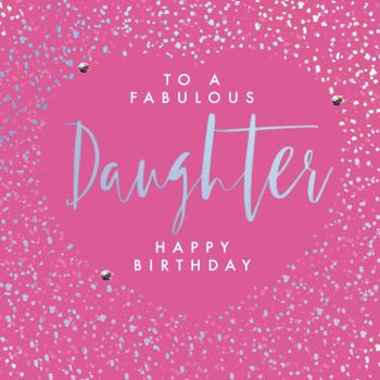 Birthday Cards For Daughter - To A FABULOUS Daughter - HAPPY Birthday - EMBELLISHED Birthday Card - DAUGHTER Birthday CARDS - Fabulous DAUGHTER