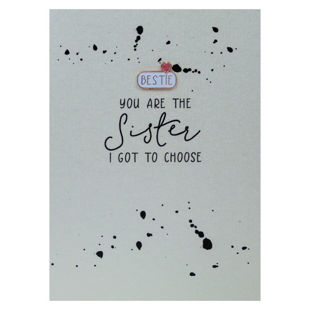 YOU Are The SISTER I Got To CHOOSE - Enamel PIN GREETING Cards - Birthday C