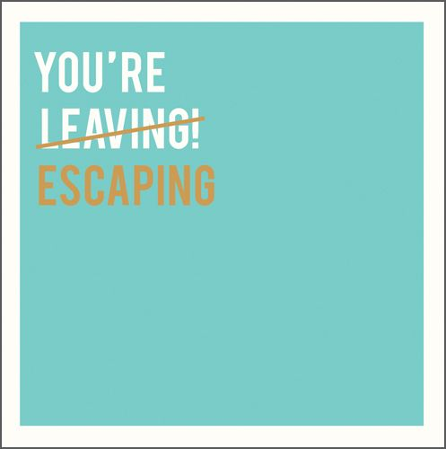 Funny Leaving Cards - YOU'RE Leaving - ESCAPING - Leaving CARDS - FUNNY Lea