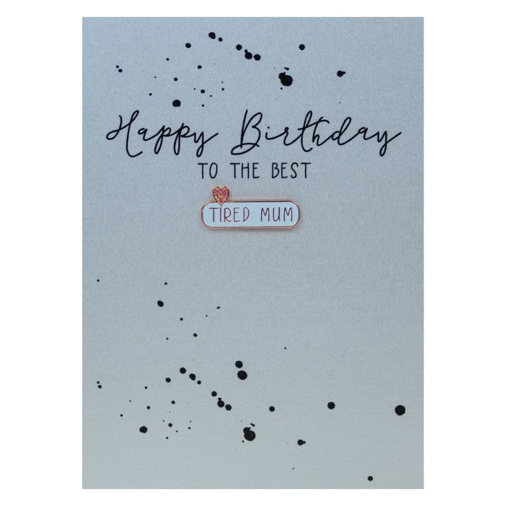Mum Birthday Cards - TO The BEST Tired MUM - Enamel PIN GREETING Card - HAP