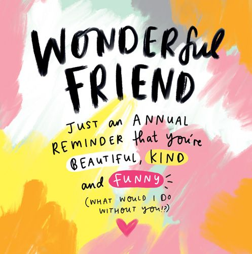 Wonderful Friend Birthday Card - WHAT Would I Do WITHOUT You - BEST Friend