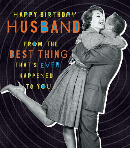 Husband Birthday Cards - The BEST Thing THAT'S Ever HAPPENED To YOU - Happy