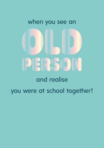 Funny Old Age Cards - WHEN You SEE An OLD Person - HUMOROUS Birthday CARDS
