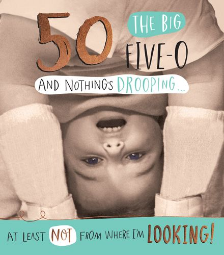 50th Birthday Cards - AND Nothing's DROOPING  - Funny 50th BIRTHDAY Card -