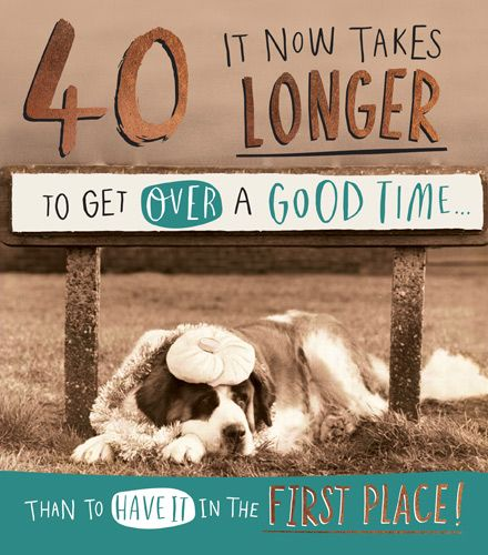 40th Birthday Cards - TAKES Longer To GET Over A GOOD Time - Funny 40th BIR