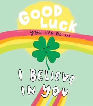 Good Luck Cards - I BELIEVE In YOU - Pretty GOOD Luck CARD - Encouragement CARD - Inspirational CARD - INSPIRATIONAL Cards