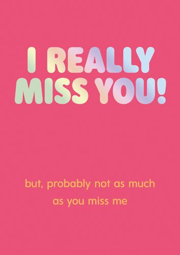 Miss You Cards - PROBABLY Not As MUCH As You Miss ME - Sarcastic MISS You C