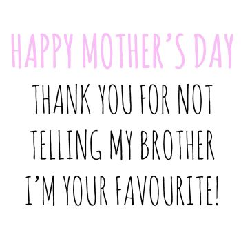 Happy Mother's Day Card - THANK You For NOT Telling My BROTHER - Funny MOTHER'S Day CARD - Sibling RIVALRY Card - FUNNY Brother SISTER Greeting CARD