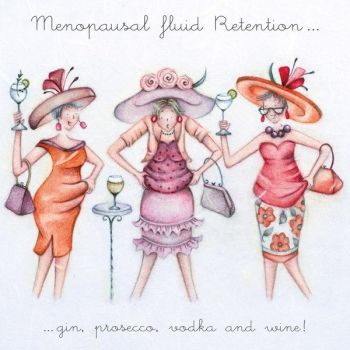 Hilarious Menopause Greeting Cards - FLUID Retention GIN Proseco - Funny DRINKING CARDS - Funny Menopause BIRTHDAY Card FOR Friend - MUM - Sister