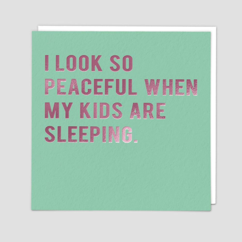 Funny Birthday Cards - I Look So PEACEFUL When My KIDS Are ASLEEP - Humorou