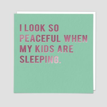 Funny Birthday Cards - I Look So PEACEFUL When My KIDS Are ASLEEP - Humorous GREETING Cards - QUIRKY Birthday CARD For FRIEND - Cards FOR Her