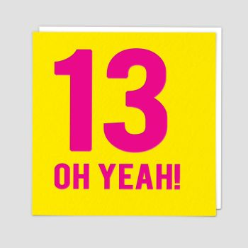 13th Birthday Cards - 13 OH YEAH - 13th - TEENAGE Birthday CARDS - 13th BIRTHDAY Card FOR Daughter - GRANDDAUGHTER - NIECE - Teenager