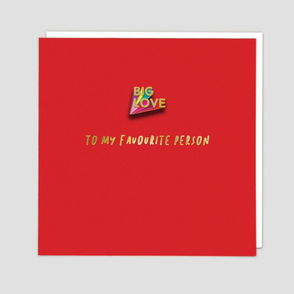 Favourite Person Card - BIG LOVE - Enamel PIN Greeting CARD - BEST Friend B