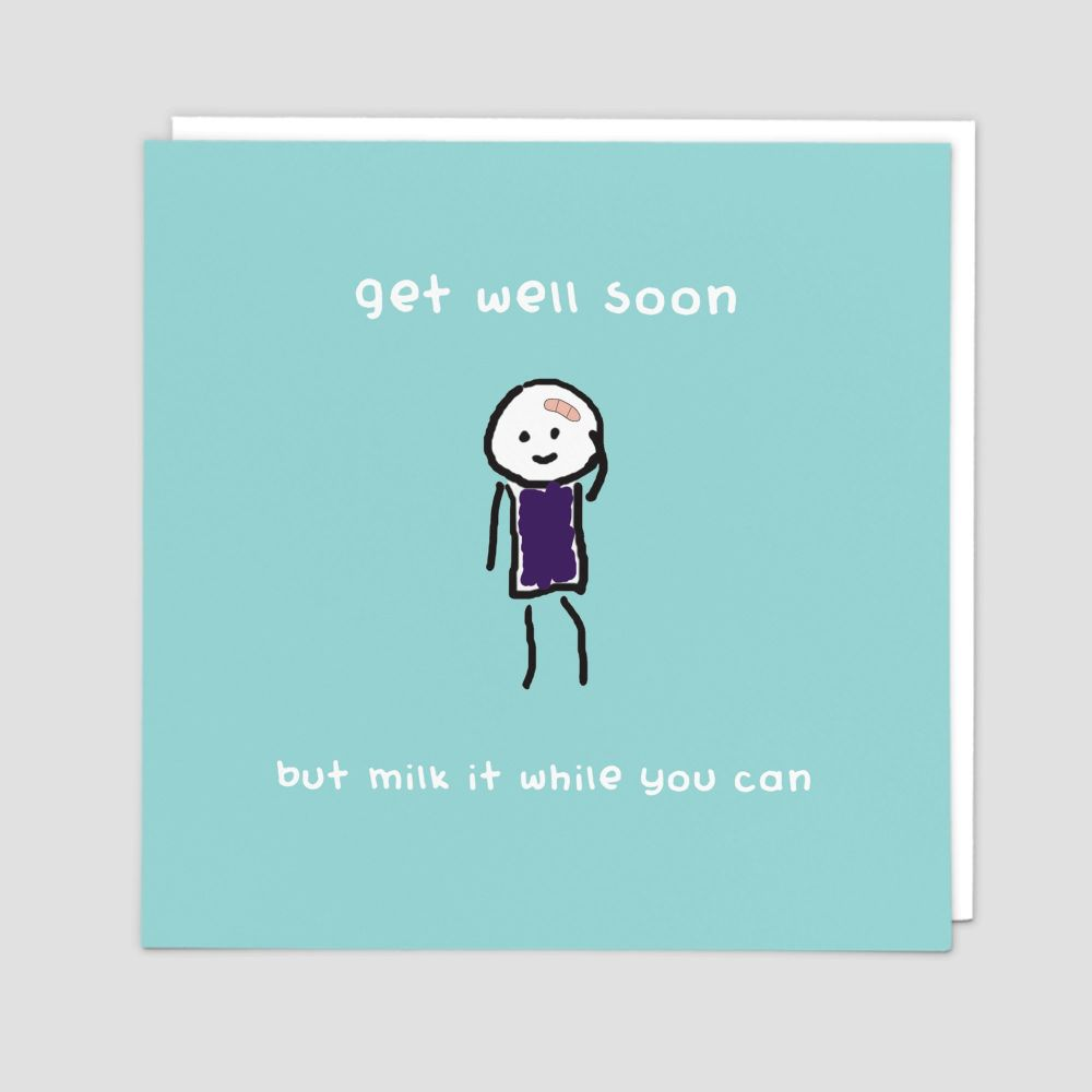 Funny Get Well Soon Cards - BUT Milk It WHILE You CAN - GET Well Soon CARDS
