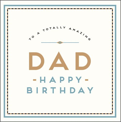 Happy Birthday Dad Cards - To A TOTALLY Amazing DAD - Dad BIRTHDAY Cards -