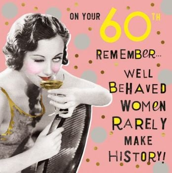 60th Birthday Cards For Her - REMEMBER Well BEHAVED Women RARELY Make HISTORY - Funny 60th BIRTHDAY Card FOR Friend - Gran - MUM -SISTER - Wife