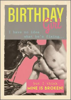 Birthday Girl Birthday Cards - I HAVE No Idea WHAT He's FIXING - Funny Beefcake BIRTHDAY Card FOR Her - Beefcake CARD For Friend - SISTER - Cousin