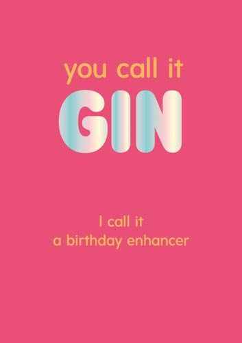 Gin Birthday Cards - YOU Call It GIN I Call It A BIRTHDAY Enhancer - FUNNY