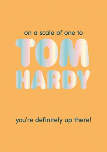 Funny Birthday Cards For Him - ON A Scale Of ONE To TOM HARDY - Funny MALE